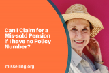 Can I Claim for a Mis-sold Pension if I have no Policy Number